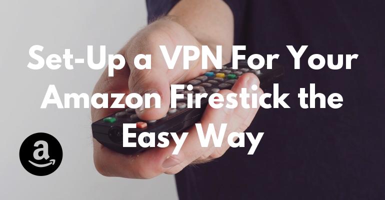 Configure fácil uma VPN para o seu Amazon Firestick