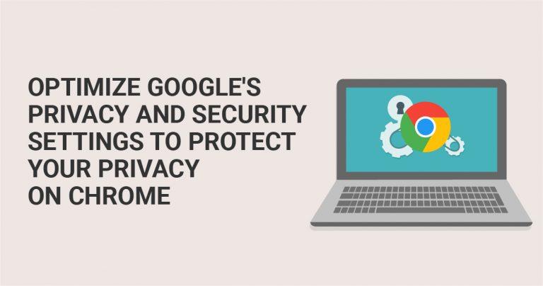 Melhorando as opções de privacidade e segurança para proteger a sua navegação no Google Chrome