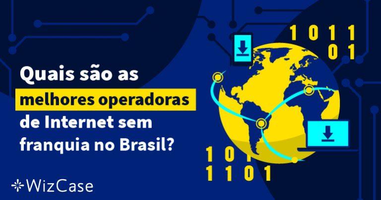 Quais são as melhores operadoras de Internet sem franquia no Brasil?