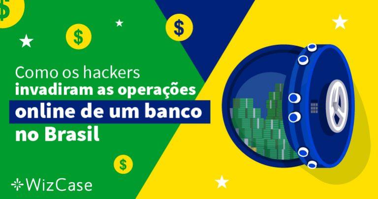 Como os hackers invadiram as operações online de um banco no Brasil