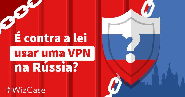É contra a lei usar uma VPN na Rússia?