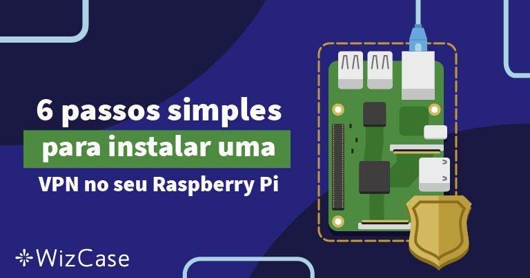 6 passos simples para instalar uma VPN no seu Raspberry Pi
