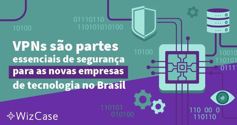 VPNs são partes essenciais de segurança para as novas empresas de tecnologia no Brasil