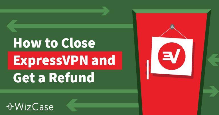 Como cancelar o ExpressVPN e obter seu reembolso – testado e comprovado Wizcase