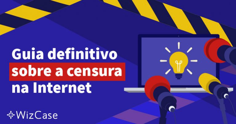 Guia definitivo sobre a censura na Internet