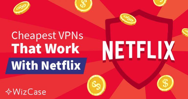 Melhores VPNs baratas para contornar bloqueios geográficos do Netflix – garantido
