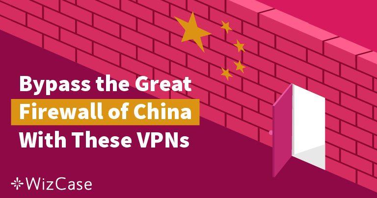 5 melhores VPNs para desbloquear a internet na China (2019) Wizcase