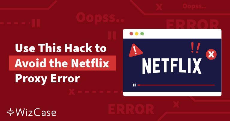 A Netflix não está funcionando? Como solucionar o erro de proxy da Netflix