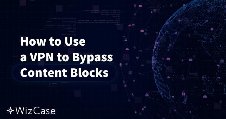Como usar uma VPN para acessar conteúdo bloqueado (atualizado 2020) Wizcase