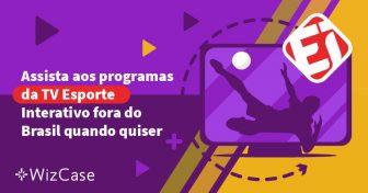 Como assistir ao Esporte Interativo fora do Brasil Wizcase