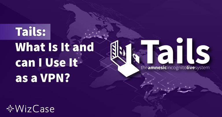 Tails: O Que É? Posso Usá-lo Como Uma VPN? 2021