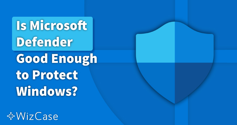 O Windows Defender é bom o bastante em 2021? Descubra aqui